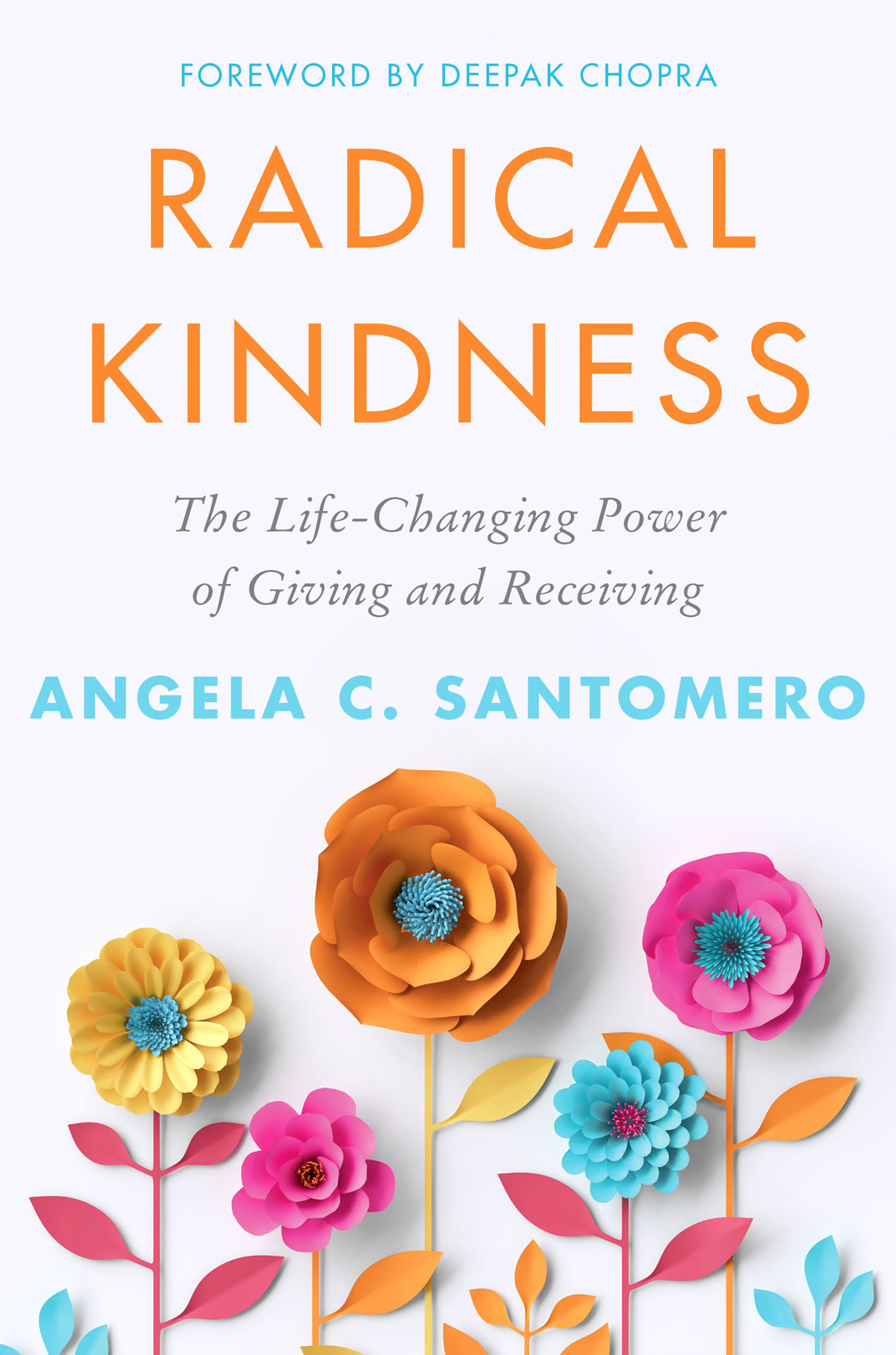 Book cover of Radical Kindness The life-changing power of giving and receiving, by Angela C. Santomero, Foreword by Deepak Chopra